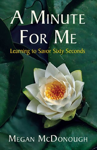 A Minute for Me: Learning to Savor Sixty Seconds 9781935874096