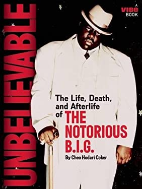 Unbelievable: The Life, Death, and Afterlife of the Notorious B.I.G. 9781935883616
