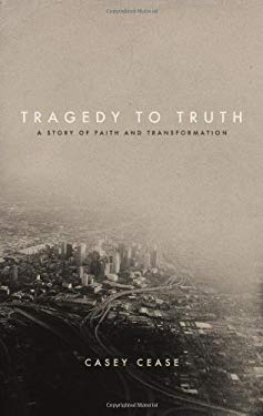 Tragedy to Truth: A Story of Faith and Transformation 9781935909613