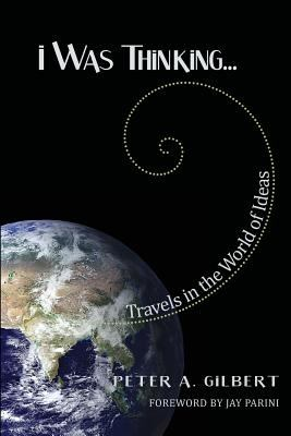 I Was Thinking...: Travels in the World of Ideas 9781935922117