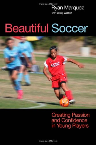 Beautiful Soccer: Creating Passion and Confidence in Young Players 9781935937432
