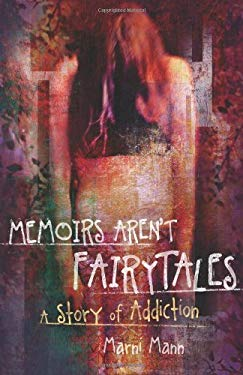 Memoirs Aren't Fairytales: A Story of Addiction 9781935961291