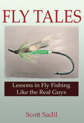 Fly Tales: Lessons in Fly Fishing Like the Real Guys 9781936008032