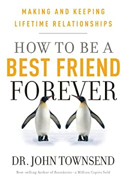 How to Be a Best Friend Forever: Making and Keeping Lifetime Relationships 9781936034437