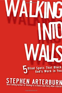 Walking Into Walls: 5 Blind Spots That Block God's Work in You 9781936034505