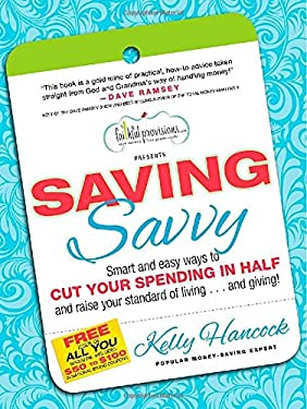Saving Savvy: Smart and Easy Ways to Cut Your Spending in Half and Raise Your Standard of Living... and Giving! 9781936034536