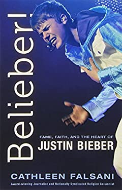 Belieber!: Faith, Fame, and the Heart of Justin Bieber 9781936034772