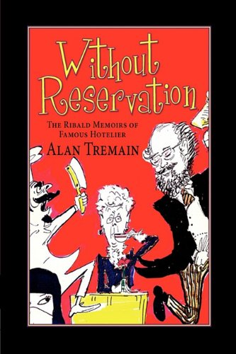 Without Reservation, the Ribald Memoirs of Famous Hotelier Alan Tremain 9781936051786