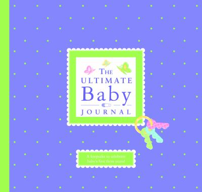 The Ultimate Baby Journal 9781936061129