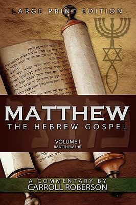 Matthew, the Hebrew Gospel (Volume I, Matthew 1-8), Large Print Edition 9781936076611