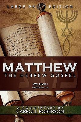 Matthew, the Hebrew Gospel (Volume I, Matthew 1-8), Large Print Edition