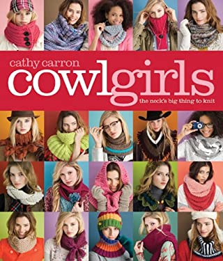 Cowl Girls: The Neck's Big Thing to Knit 9781936096046