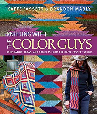 Knitting with the Color Guys: Inspiration, Ideas, and Projects from the Kaffe Fassett Studio 9781936096374