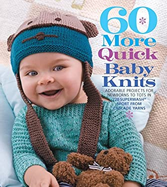 60 More Quick Baby Knits: Adorable Projects for Newborns to Tots in 220 Superwash Sport from Cascade Yarns 9781936096435