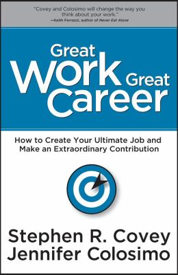 Great Work Great Career: How to Create Your Ultimate Job and Make an Extraordinary Contribution 9781936111114