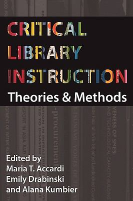 Critical Library Instruction: Theories and Methods 9781936117017