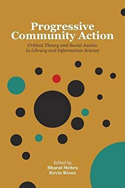 Progressive Community Action: Critical Theory and Social Justice in Library and Information Science