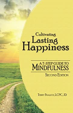 Cultivating Lasting Happiness: A 7-Step Guide to Mindfulness 9781936128143