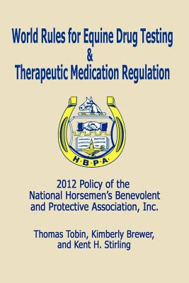 World Rules for Equine Drug Testing and Therapeutic Medication Regulation: 2012 Policy of the National Horsemen's Benevolent and Protective Associatio 9781936138425