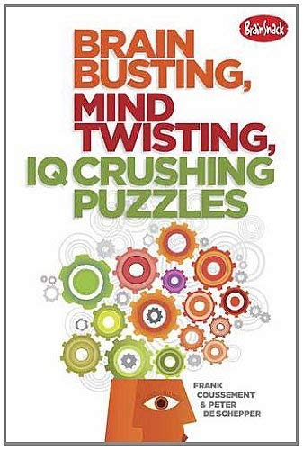 Brain Busting, Mind Twisting, IQ Crushing Puzzles 9781936140619