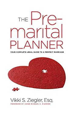 The Premarital Planner: Your Complete Legal Guide to a Perfect Marriage 9781936140688