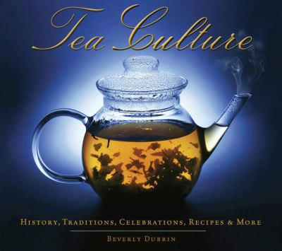 Tea Culture: History, Traditions, Celebrations, Recipes & More 9781936140701