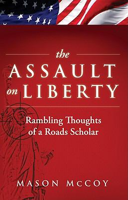 The Assault on Liberty: Rambling Thoughts of a Roads Scholar 9781936183074