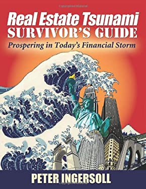 Real Estate Tsunami Survivor's Guide: Prospering in Today's Financial Storm 9781936214310