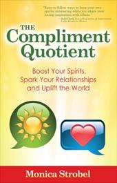 The Compliment Quotient: Boost Your Spirits, Spark Your Relationships and Uplift the World 12997153