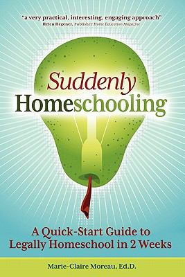 Suddenly Homeschooling: A Quick-Start Guide to Legally Homeschool in 2 Weeks 9781936214402