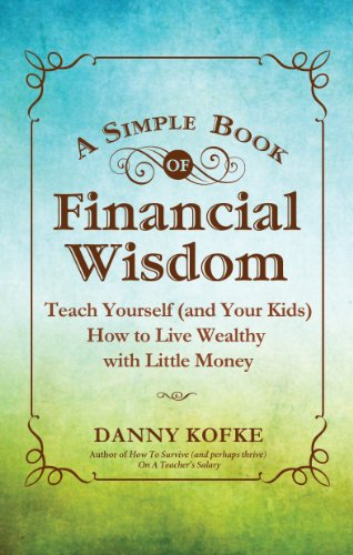 A Simple Book of Financial Wisdom: Teach Yourself (and Your Kids) How to Live Wealthy with Little Money 9781936214457