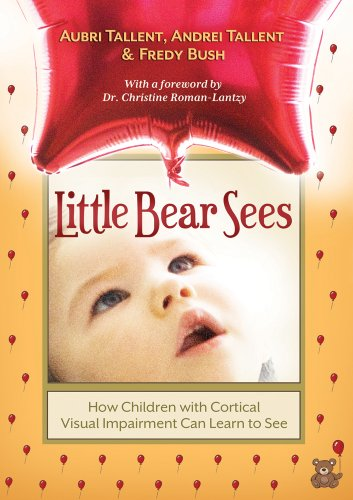 Little Bear Sees: How Children with Cortical Visual Impairment Can Learn to See 9781936214822