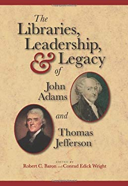 The Libraries, Leadership, & Legacy of John Adams and Thomas Jefferson 9781936218080