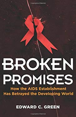 Broken Promises: How the AIDS Establishment Has Betrayed the Developing World 9781936227006