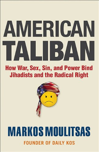 American Taliban: How War, Sex, Sin, and Power Bind Jihadists and the Radical Right 9781936227020
