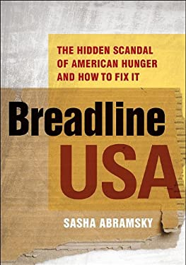 Breadline USA: The Hidden Scandal of American Hunger and How to Fix It 9781936227099