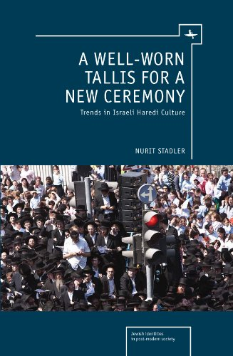 A Well-Worn Tallis for a New Ceremony: Trends in Israeli Haredi Culture 9781936235827