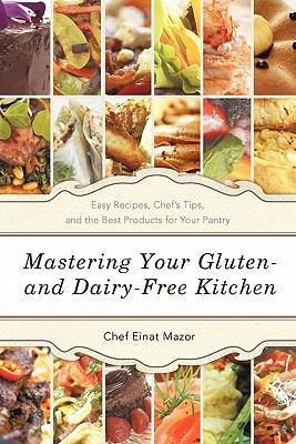 Mastering Your Gluten- And Dairy-Free Kitchen: Easy Recipes, Chef's Tips, and the Best Products for Your Pantry 9781936236497