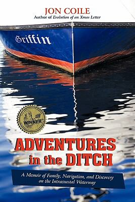 Adventures in the Ditch: A Memoir of Family, Navigation, and Discovery on the Intracoastal Waterway 9781936236510