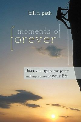 Moments of Forever: Discovering the True Power and Importance of Your Life 9781936236657