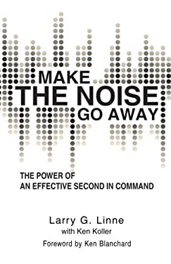 Make the Noise Go Away: The Power of an Effective Second-In-Command 9781936236732