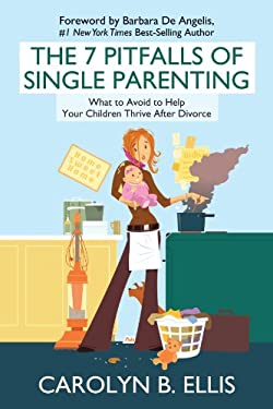 The 7 Pitfalls of Single Parenting: What to Avoid to Help Your Children Thrive After Divorce 9781936236947