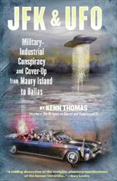 JFK & UFO: Military-Industrial Conspiracy and Cover Up from Maury Island to Dallas
