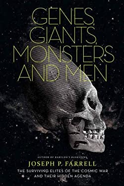 Genes, Giants, Monsters, and Men: The Surviving Elites of the Cosmic War and Their Hidden Agenda 9781936239085