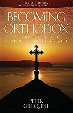 Becoming Orthodox: A Journey to the Ancient Christian Faith