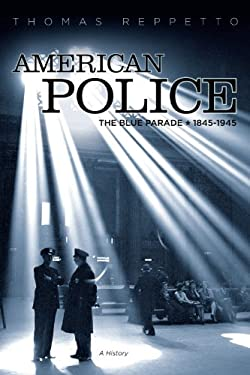 American Police: The Blue Parade, 1845-1945, a History 9781936274109