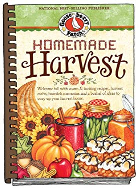 Homemade Harvest: Welcome Fall with Warm & Inviting Recipes, Harvest Crafts, Heartfelt Memories and a Bushel of Ideas to Cozy Up Your Ha 9781936283019