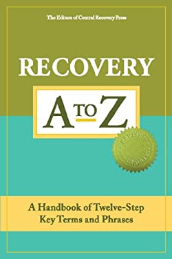 Recovery A to Z: A Handbook of Twelve-Step Key Terms and Phrases 9781936290048