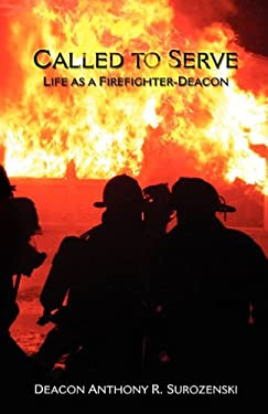 Called to Serve: Life as a Firefighter-Deacon 9781936294077