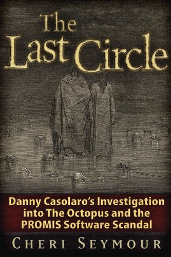 The Last Circle: Danny Casolaro's Investigation Into the Octopus and the PROMIS Software Scandal 9781936296002